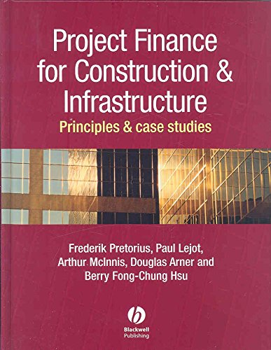 [(Project Finance for Constructions and Infrastructure : Principles and Case Studies)] [By (author) Frederik Pretorius ] published on (February, 2008)