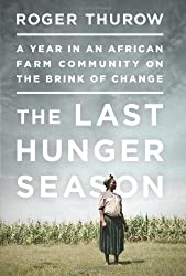 The Last Hunger Season: A Year in an African Farm Community on the Brink of Change by Roger Thurow (2012-05-29)