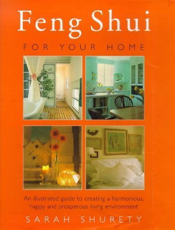 Feng Shui for Your Home: An Illustrated Guide to Creating a Harmonious, Happy and Prosperous Living Environment by Sarah Shurety (1997-10-23)