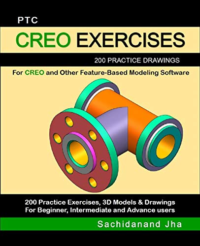 PTC CREO EXERCISES: 200 Practice Drawings For CREO and Other Feature-Based Modeling Software (English Edition) (Creo Software)