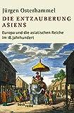 Die Entzauberung Asiens: Europa und die asiatischen Reiche im 18. Jahrhundert (Beck'sche Reihe)