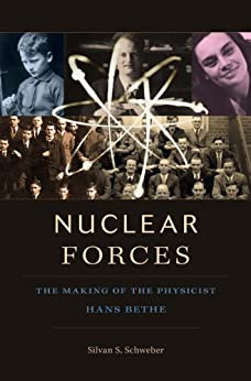 Nuclear Forces: The Making of the Physicist Hans Bethe by [Schweber, Silvan S.]