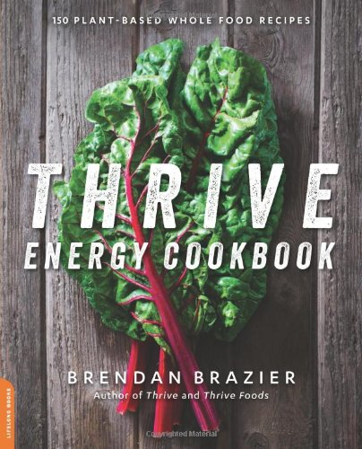The Thrive Energy Cookbook: 150 Functional, Plant-Based, Whole Food Recipes