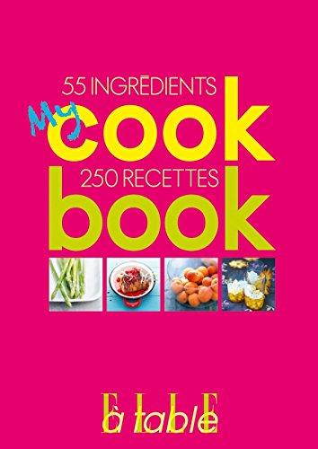 My Cookbook: 55 ingrédients, 250 recettes