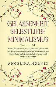 Gelassenheit | Selbstliebe | Minimalismus: Gelassenheit lernen, mehr Selbstliebe spüren & mit Selbstmanage