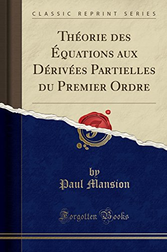 Theorie Des Equations Aux Derivees Partielles Du Premier Ordre (Classic Reprint)