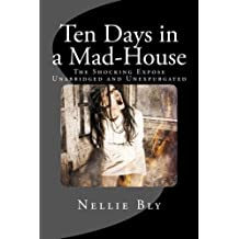 Ten Days in a Mad-House by Nellie Bly (2013-01-18)