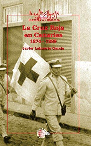 La cruz roja en canarias 1874-1999 (Páginas Canarias de historia de la medicina) por Javier Lahuerta García