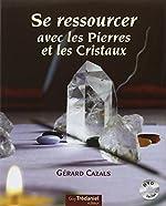 Se ressourcer avec les Pierres et les Cristaux ([DVD] inclus) de Gérard Cazals