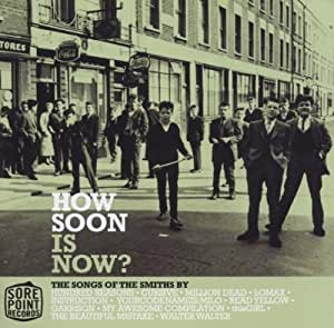 How Soon Is Now - The Songs of the Smiths