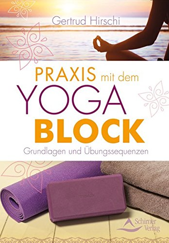 Praxis mit dem Yoga-Block: Grundlagen und Übungssequenzen