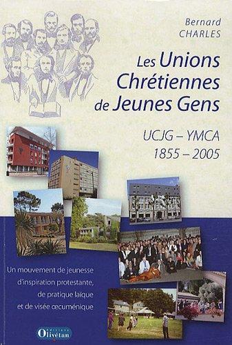 Les Unions Chrétiennes de Jeunes Gens UCJG-YMCA (1855-2005) : Un mouvement de jeunesse d'inspiration protestante, de pratique laïque et de visée oecuménique