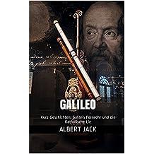 Galileo: Kurz Geschichten: Galileis Fernrohr und die Katholische Lie