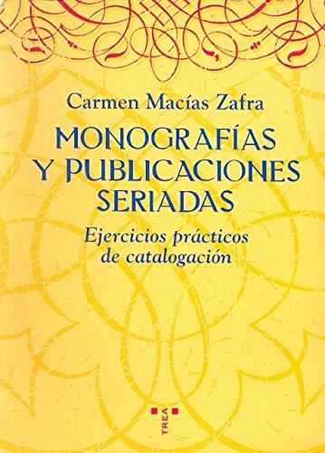 Monografias y publicaciones seriadas. ejercicios practicos de cataloga (Biblioteconomia (trea)) por Carmen Macias Zafra