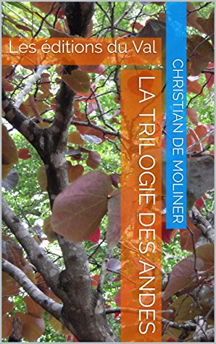 Couverture du livre La trilogie des Andes: Les éditions du Val