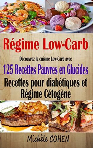 Couverture du livre Régime Low-Carb: Découvrez la cuisine Low-Carb avec 125 Recettes pauvres en glucides ; Recettes pour diabétiques et régime cétogène ; Recettes low-carb pour tous les jours