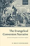 The Evangelical Conversion Narrative: Spirtual Autobiography in Early Modern England:...