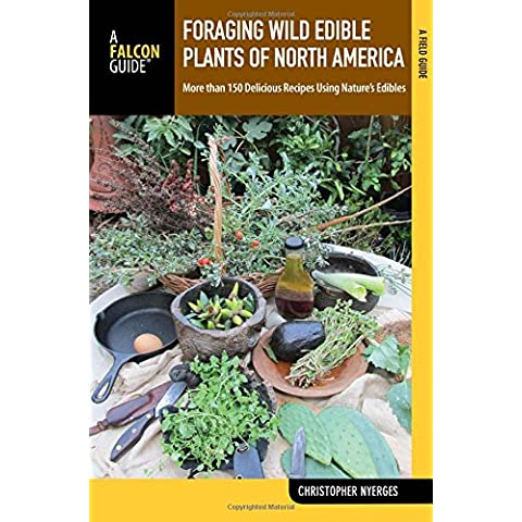 Falcon Guide Foraging Wild Edible Plants of North America: More Than 150 Delicious Recipes Using Nature