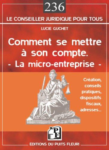 Comment se mettre à son compte : En nom propre - La micro entreprise - La TPE par Lucie Guchet