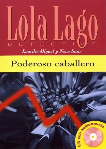 Poderoso caballero. Serie Lola Lago. Libro + CD (Ele- Lecturas Gradu.Adultos)