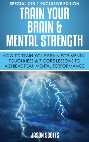 Train Your Brain & Mental Strength : How to Train Your Brain for Mental Toughness & 7 Core Lessons to Achieve Peak Mental Performance: (Special 2 In 1 Exclusive Edition) Common Core Grade Sechs