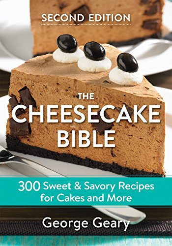 The Cheesecake Bible 2018: 300 Sweet and Savory Recipes for Cakes and More