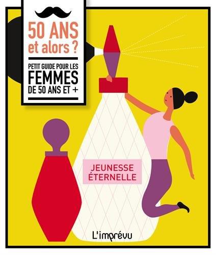 50 ans et alors ? : Petit guide pour les femmes de 50 ans et +