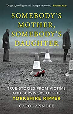 Somebody's Mother, Somebody's Daughter: True Stories from Victims and Survivors of the Yorkshire Ripper (English Edition)