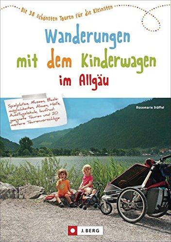 Preisvergleich Produktbild Wandern mit Kinderwagen im Allgäu: Allgäu Wanderführer für familiengerechte Wanderungen mit Kinderwagen inkl. Kempten und Umgebung