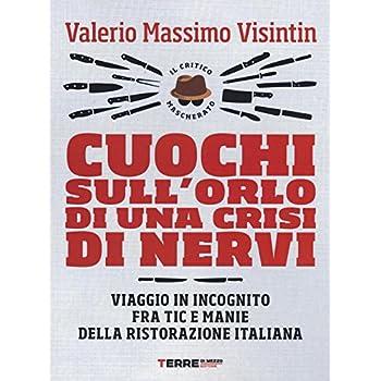 Cuochi Sull'orlo Di Una Crisi Di Nervi. Viaggio In Incognito Fra Tic E Manie Della Ristorazione Italiana