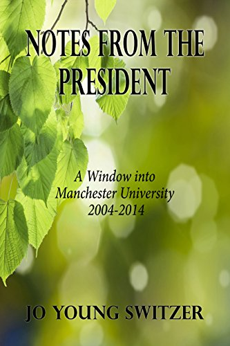 Notes from the president: A Window into Manchester University 2004-2014 (English Edition) Indiana University Alumni