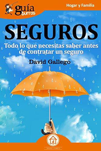 GuíaBurros Seguros: Todo lo que necesitas saber antes de contratar un seguro por David Gallego