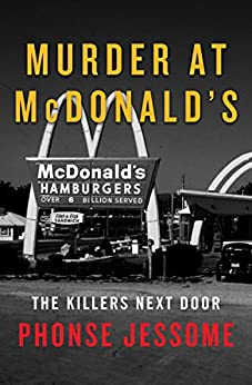 Murder at McDonald's: The Killers Next Door by [Jessome, Phonse]