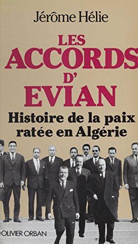 Les Accords d'vian: Histoire secrte de la paix en Algrie