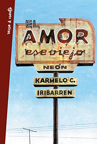 El amor, ese viejo neón: Antología poética (Verso&Cuento) por Karmelo Iribarren