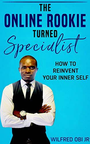 The Online Rookie Turned Specialist: How To Reinvent Your Innerself (English Edition)