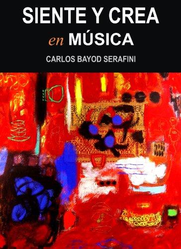 SIENTE Y CREA EN MUSICA por Carlos Bayod Serafini