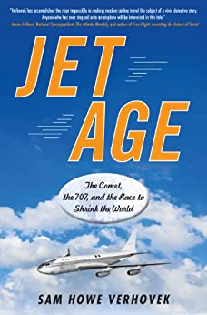 Jet Age: The Comet, the 707, and the Race to Shrink the World de [Verhovek, Sam Howe]
