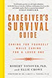 Caregiver's Survival Guide: Caring for Yourself While Caring for a Loved One