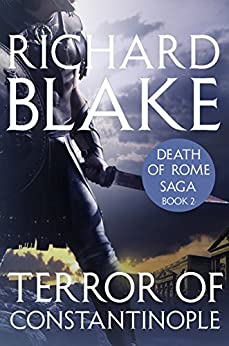 The Terror of Constantinople (Death of Rome Saga Book Two) by [Blake, Richard]