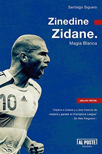 Zinedine Zidane: Magia Blanca (Al Poste nº 41) eBook: Siguero ...