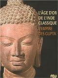 L'âge d'or de l'Inde classique - L'empire des Gupta