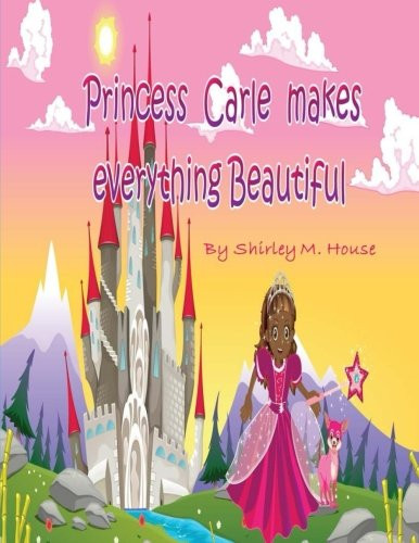 Princess Carle Makes Everything Beautiful (Little Tots Adventures, Band 1)