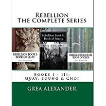 Rebellion: The Complete Series: Books I - III: Quay, Soung & Choi (English Edition)