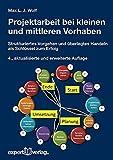 Projektarbeit bei kleinen und mittleren Vorhaben: Strukturiertes Vorgehen und überlegtes Handeln als Schlüssel zum Erfolg (Praxiswissen Wirtschaft)