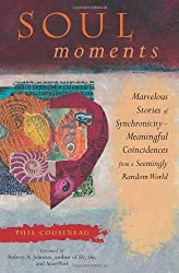 Soul Moments: Marvelous Stories of SynchronicityMeaningful Coincidences from a Seemingly Random World (Stories from the Marvelous World of Meaningful Coincidences) by Phil Cousineau (1997-06-15)
