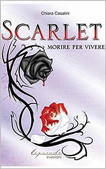 Scarlet: Morire per vivere di [Casalini, Chiara]