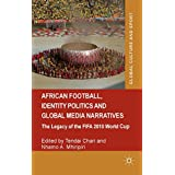 African Football, Identity Politics and Global Media Narratives: The Legacy of the FIFA 2010 World Cup