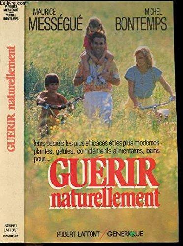 GUERIR NATURELLEMENT par GUY BONTEMPS, MAURICE MESSEGUE