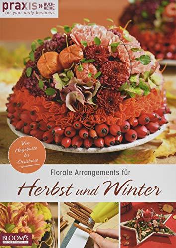 Florale Arrangements für Herbst und Winter: Von Hagebutte bis Christrose (PRAXIS - for your daily business)